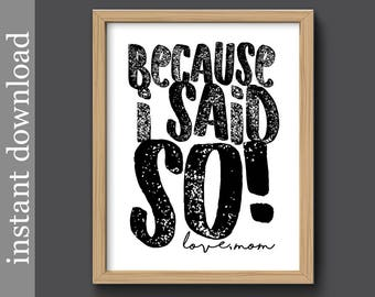 Printable Wall Art, Because I Said So, humor art, funny mom quote, dorm wall art, student gift, children's art, snarky mom, typography art