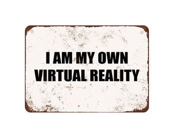 """I Am My Own Virtual Reality - Vintage Look 9"""" X 12"""" Metal Sign"""