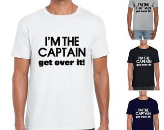I'm The Captain Get Over It! - Mens/Adults Tshirt - Novelty/Funny/Gift/Present/Sailing/Sport/Holiday/Boat
