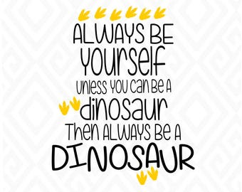 Always be a Dinosaur; Always be Yourself; SVG, DXF, EPS, Ai, and Pdf Cutting Files for Electronic Cutting Machines