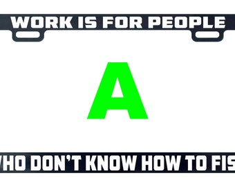 Work is for people who don't know how to fish funny license plate frame tag holder decal sticker