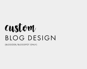 Custom Blog Design (Blogger/Blogspot Only)