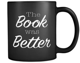 Book Lover Mug, Book Lover Gift, The Book Was Better, Black Mug, Reader Gift, Reader Mug, Reading Gift, Book Mug, Book Gift #a017