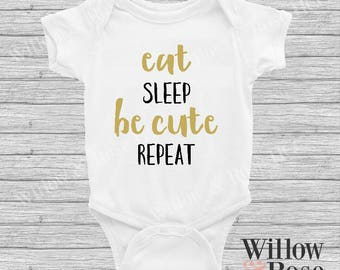 Eat Sleep Be Cute Repeat Baby Onesie In Sizes 0000-1