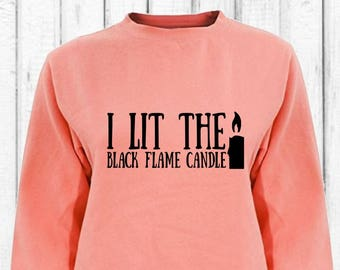 Hocus Pocus Comfort Colors Sweatshirt! I Lit The Black Flame Candle Disney Sanderson Sisters Sweatshirt! Oversize Sweatshirt or T Shirt Gift
