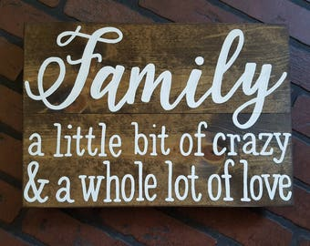 Family - A little bit of crazy and a whole lot of love wood sign