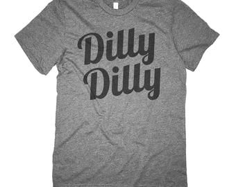 Funny Dilly Dilly T Shirt -Dilly Dilly Shirt - A Great Gift to Give!