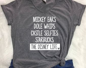 Disney inspired Ladies v-neck, Mickey ears Dole whips castle selfies starbucks the Disney life, Disney life t shirt