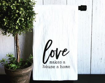 Love makes a house a home. Flour Sack Tea Towel. Cotton tea towel. Kitchen dish towel. Gift. Free shipping.