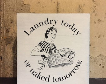 Laundry Today or Naked Tomorrow ~ Kitchen Decor, Wood Signs, Vintage, Weathered, Sassy