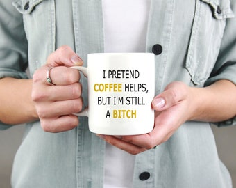 I pretend coffee helps - Funny coffee cup - gift for mom - gift for wife- funny mug - gift for her