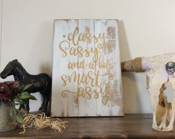 Classy Sassy and a bit smart assy - rustic wood sign