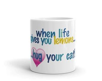 when life gives you lemons...hug your Cat - Mug