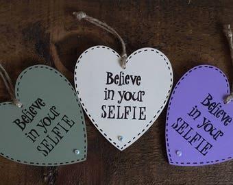 Believe in your SELFIE - Wooden Hanging Heart - Encouraging Words