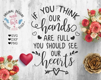 Family Cut File, Family SVG File, IF you think our hands are full you should see our hearts Cut file and Printable SVG dxf png, home svg