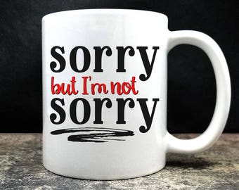 Sorry But I'm Not Sorry Coffee Mug (D19)