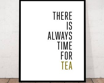 There is always time for tea, Tea Print, Tea Quote, Tea Wall Art, Kitchen Print, Tea Poster