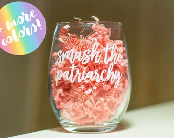 SMASH THE PATRIARCHY stemless wine glass || feminism quote 15 oz stemless wine glass || additional phrases + colors available!