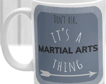 Martial Arts thing mug, It's a Martial Arts thing, Ideal for any Martial Artist