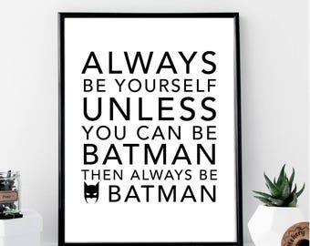 Always Be Yourself ... Batman Print // Minimalist // Art // Typography // Fashion // Scandinavian Poster // Boho // Modern Office