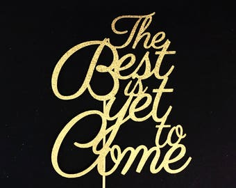 The Best is yet to Come Cake Topper, Bridal Shower Cake Topper, Wedding Cake Topper, Engagement Cake Topper, Love Cake Topper, Glitter Gold