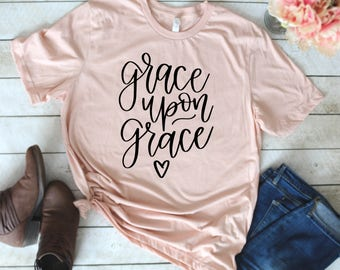 Christian Clothing - Grace Upon Grace - Christian T Shirts - Grace Shirt - Christian Shirts for Women - Christian Gifts - Christian Apparel