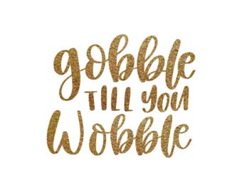 Iron-on Gobble Till You Wobble Gold Glitter Decal // Fall // Thanksgiving