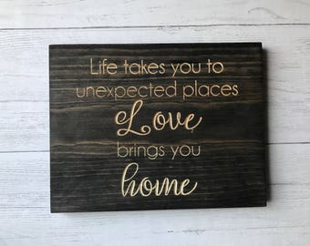 Life Takes You To Unexpected Places, Love Brings You Home | Housewarming Gift | Wedding Gift | Inspiration | Love Sign |