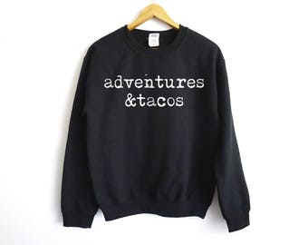 Adventures & Tacos Sweater   Tacos Sweater   Funny Sweater   Food Lover Sweater   Food Sweater   Gift Sweater   Funny Tacos Sweater   Trendy