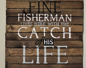 One Fine Fisherman Lives Here With The Catch Of His Life - Wooden Sign