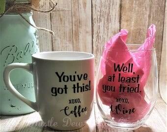 Coffee mug/Wine glass set, You've got this - Coffee and At least you tried Wine set,