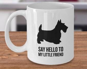 Scottish Terrier Gift - Scottie Dog Gift - Scottish Terrier Mug - Scottie Dog Mug - Say Hello to My Little Friend