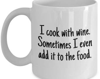 Funny Cooking Mug - Gift For Person Who Loves Cooking - Chef Gift Idea - I Cook With Wine - Cooking Humor