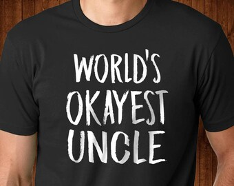 World's Okayest Uncle - Awesome Uncle Gift - Funny Gify for an Uncle - Soon to be Uncle - Like a Father Gift - Best Uncle Ever -