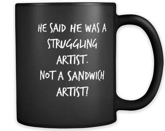 He said he was a struggling artist. Not a sandwich artist!; Mugs for artists, Artist mug, Artists gift, Mug for artists, Artist gift, Mugs
