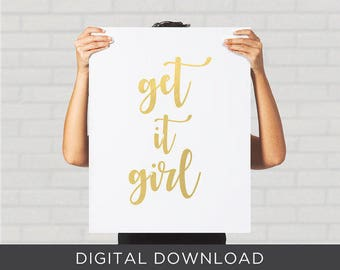 Digital Download Print - Get it Girl Feminist Girl Power Gold Typography - Wall Art, Poster