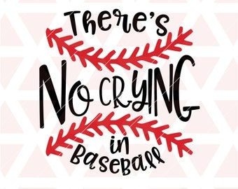 Theres no crying in baseball svg, eps, dxf, png, cricut, cameo, scan N cut, cut file, baseball svg, baseball mom svg, baseball cut file