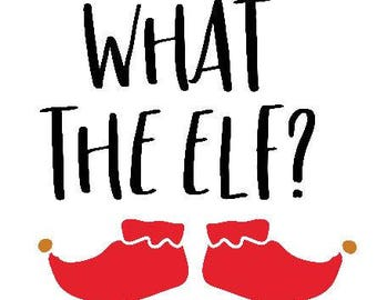 What the elf? - digital download - Christmas - Holiday - Funny - What the elf svg - svg file - christmas svg
