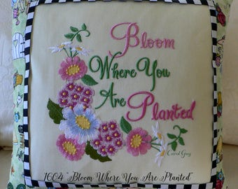 """1604 """"BloomWhereYouArePlanted"""" is a digital embroidery file with and without saying."""