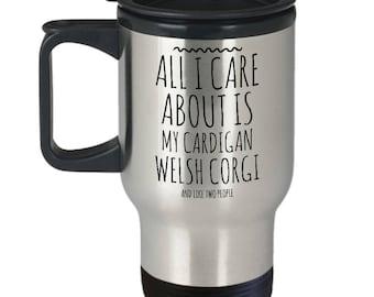 Funny Cardigan Welsh Corgi Travel Mug - All I Care About Is My Corgi & Like Two People - Corgi Gift - Insulated Stainless Steel Mug with Lid