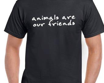 "UNISEX ""Animals are our Friends"" Shirt - Vegan, Vegetarian, Vegan Shirt, Animal Rights"