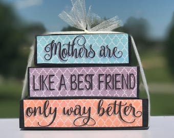 Mothers  are Like A Best Friend, Only Way Better- Wooden Block Set
