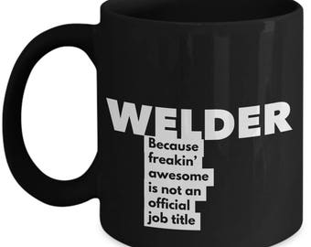 Welder because freakin' awesome is not an official job title - Unique Gift BlackCoffee Mug