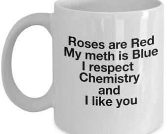 Breaking Bad Coffee Mug - Roses are red, My meth is blue, I respect chemistry and I like you