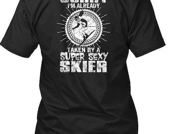 I'm Already Taken Buy A Skier T Shirt, Being A Skier T Shirt