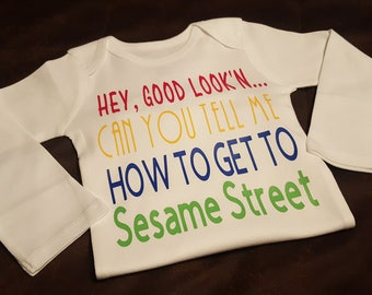 Hey, Good Looking, Can You Tell Me How To Get To Sesame Street - Super Cute Onesie - Perfect Baby Shower Gift!