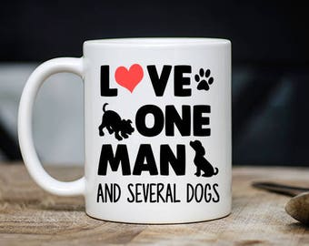 Hilarious Dog Mug - Love One Man And Several Dogs Coffee & Tea Mug - Best Puppy Lover/Owner Teacup Gift - 11oz Ceramic Animal Owner Cup