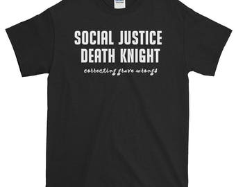 Social Justice Death Knight Short-Sleeve T-Shirt pun, d&d, dnd, rpgs, world of warcraft, wow, roleplaying, rpg