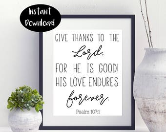 Give Thanks To The Lord For He Is Good his Love Endures Forever Psalm 107:1 Digital Download INSTANT DOWNLOAD