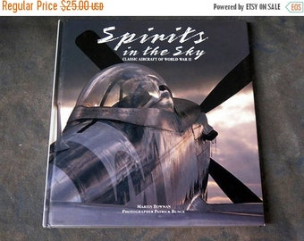Spirits in the Sky: Classic Aircraft of World War II by Martin Bowman Photographer Patrick Bunce